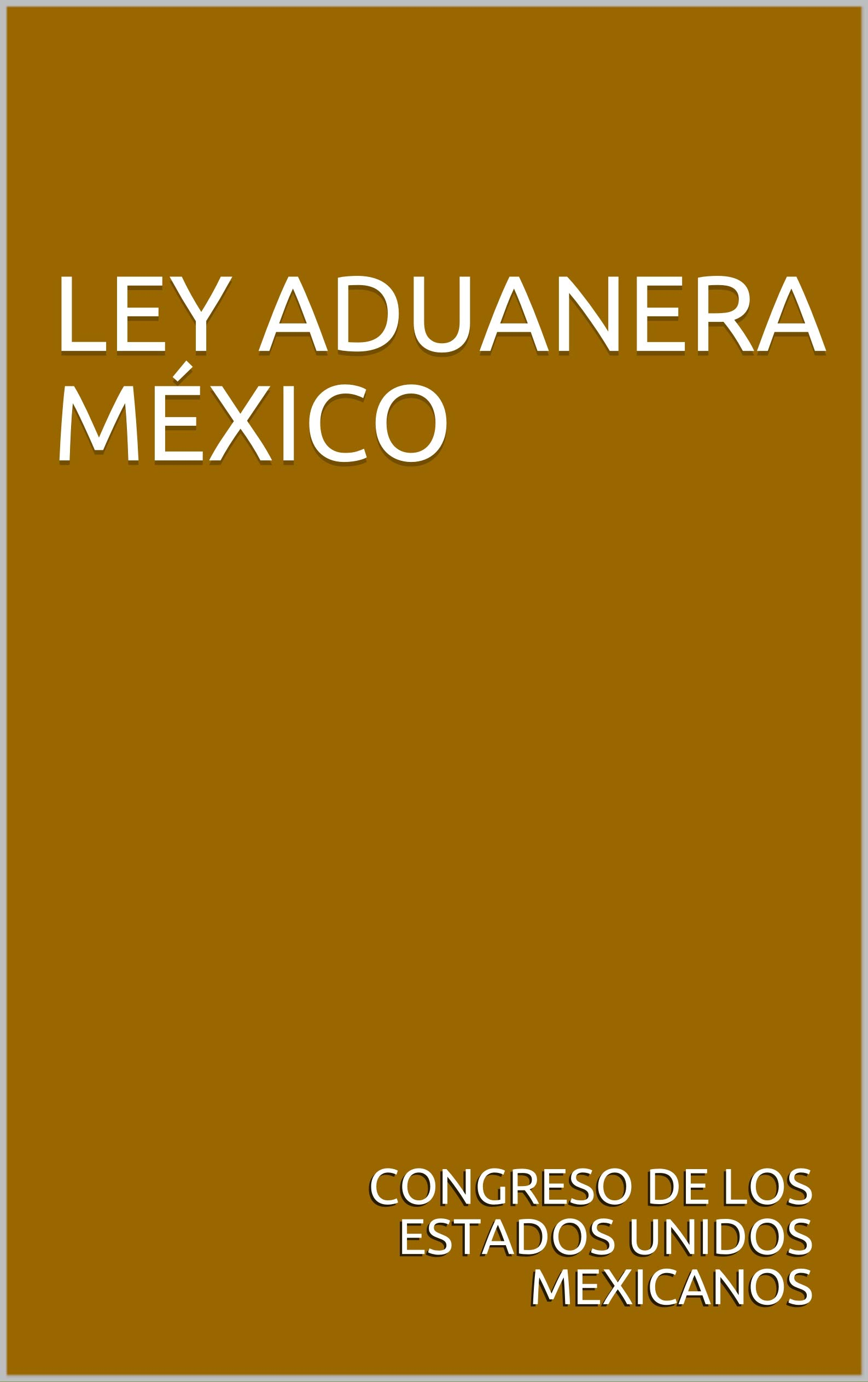 LEY ADUANERA MÉXICO (Spanish Edition)