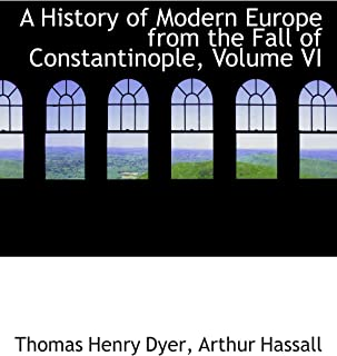 A History of Modern Europe from the Fall of Constantinople, Volume VI