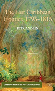 The Last Caribbean Frontier, 1795-1815 (Cambridge Imperial and Post-Colonial Studies Series)
