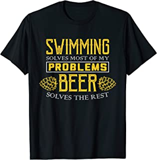 Swimming Shirt - Solves Most Of My Problems - Beer Shirt T-Shirt