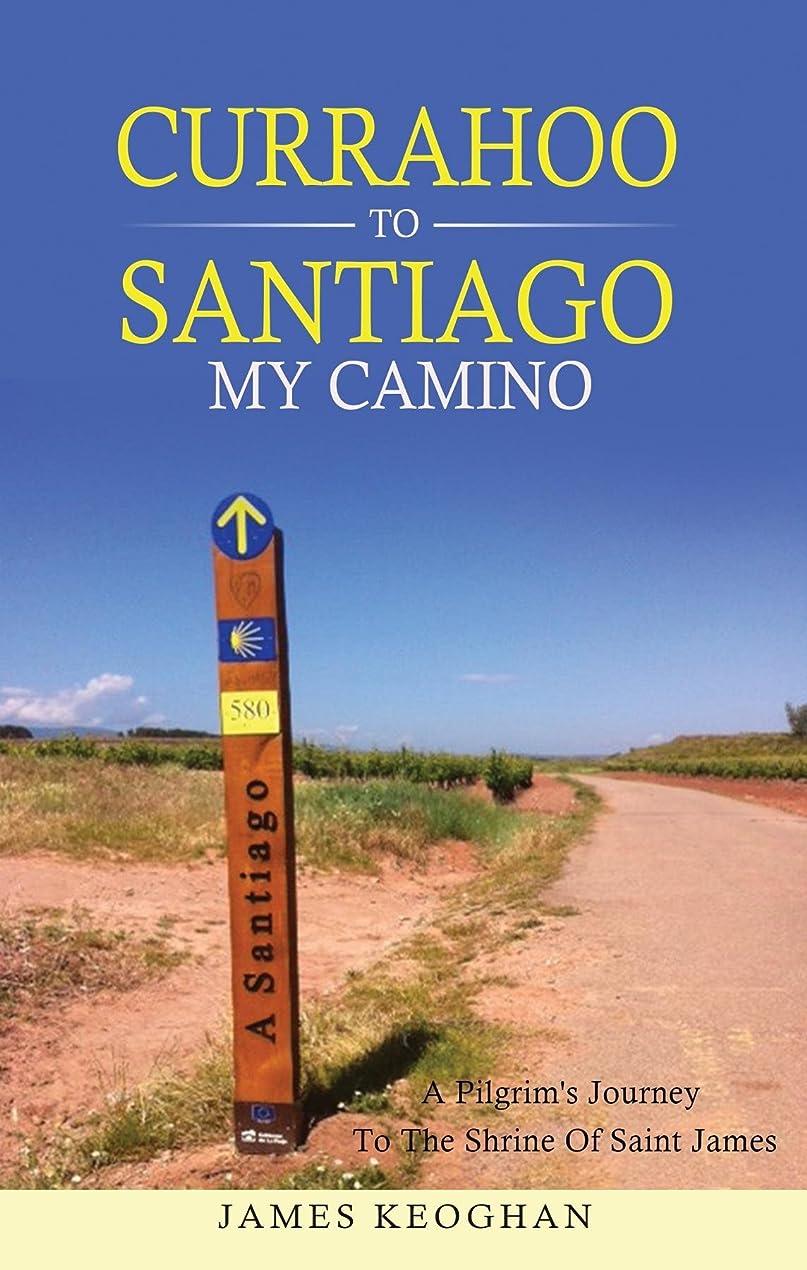 夢中増幅配管Currahoo to Santiago My Camino: A Pilgrim's Journey to the Shrine of St James (English Edition)