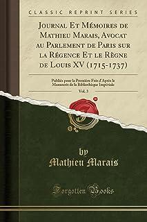 Journal Et Mémoires de Mathieu Marais, Avocat au Parlement de Paris sur la Régence Et le Règne de Louis XV (1715-1737), Vo...