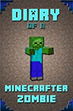 Diary of a Minecrafter Zombie: Extraordinary Masterpiece from Famous Kids Books Author For All Minecrafters (Stories For Minecrafters Book 2)