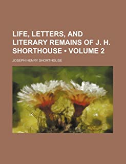 Life, Letters, and Literary Remains of J. H. Shorthouse (Volume 2)