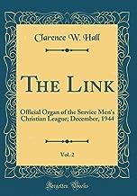 The Link, Vol. 2: Official Organ of the Service Men's Christian League; December, 1944 (Classic Reprint)