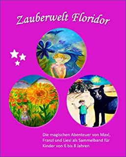 Zauberwelt Floridor: Die Abenteuer von Maxl, Franzl und Liesl als Sammelband (German Edition)