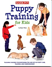 Puppy Training for Kids: Teaching Children the Responsibilities and Joys of Puppy Care, Training, and Companionship PDF