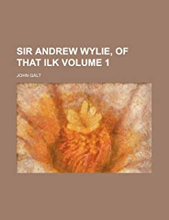 Sir Andrew Wylie, of That Ilk Volume 1