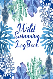 Wild Swimming Logbook: Open Water Swimming Logbook Journal For Cold Water Swimming, Perfect Presents For Swimmers.