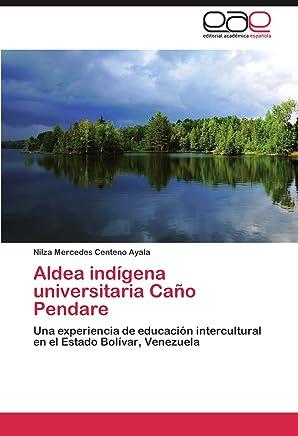 Aldea indígena universitaria Caño Pendare: Una experiencia de educación intercultural en el Estado Bolívar, Venezuela