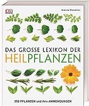 Das große Lexikon der Heilpflanzen: 550 Pflanzen und ihre A