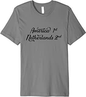 America first - Netherlands second Dutch National Pride Gift Premium T-Shirt