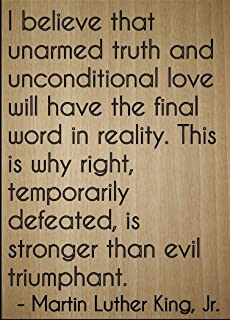 Mundus Souvenirs I Believe That Unarmed Truth and. Quote by Martin Luther King, Jr, Laser Engraved on Wooden Plaque - Size: 8