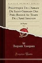 Polyptyque De l'Abbaye De Saint-Germain Des Prés Redigé Au Temps De l'Abbé Irminon, Vol. 2: 2e Partie (Classic Reprint) (Latin Edition)