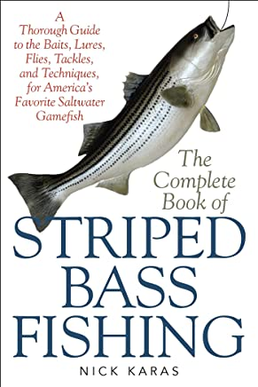 The Complete Book of Striped Bass Fishing: A Thorough Guide to the Baits, Lures, Flies, Tackle, and Techniques for America?s Favorite Saltwater Game Fish