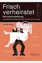Frisch verheiratet – Betriebsanleitung: Handbuch für Brautpaare im ersten Ehejahr (German Edition) Kindle Edition