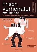 Frisch verheiratet – Betriebsanleitung: Handbuch für Brautpaare im ersten Ehejahr (German Edition)