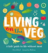 Living on the Veg: A Kids' Guide to Life Without Meat