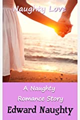 Naughty Love: A Naughty Romance Story Kindle Edition