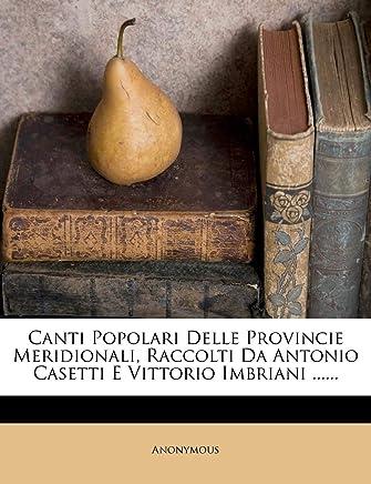 Canti Popolari Delle Provincie Meridionali, Raccolti Da Antonio Casetti E Vittorio Imbriani ......