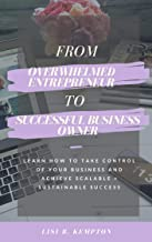 From Overwhelmed Entrepreneur to Empowered Business Owner: Learn how to take control of your business and achieve scalable + sustainable success. (English Edition)