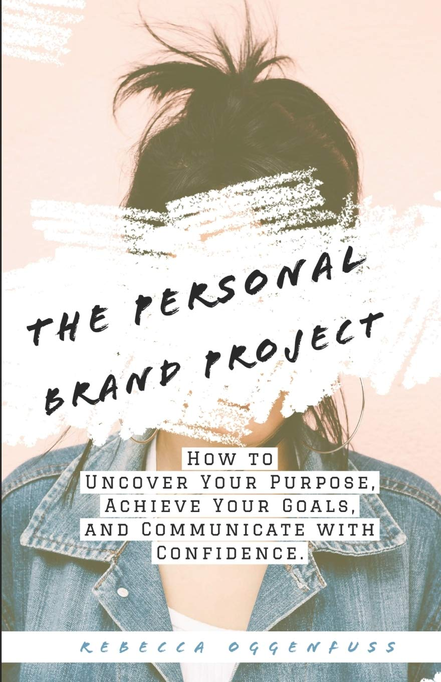 Image OfThe Personal Brand Project: How To Uncover Your Purpose, Achieve Your Goals, And Communicate With Confidence