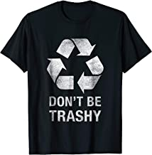 Don't Be Trashy Funny Recycle Shirt Trash Collector Gift