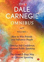 THE DALE CARNEGIE OMNIBUS VOLUME 1: How to Win Friends and Influence People | Develop Self-Confidence, Improve Public Speaking | The Quick & Easy Way ... Speaking | [May 20, 2016] Carnegie, Dale