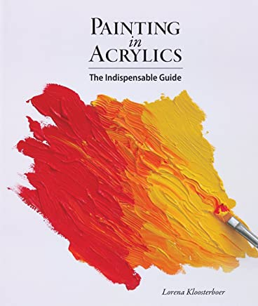 Painting in Acrylics: The Indispensable Guide