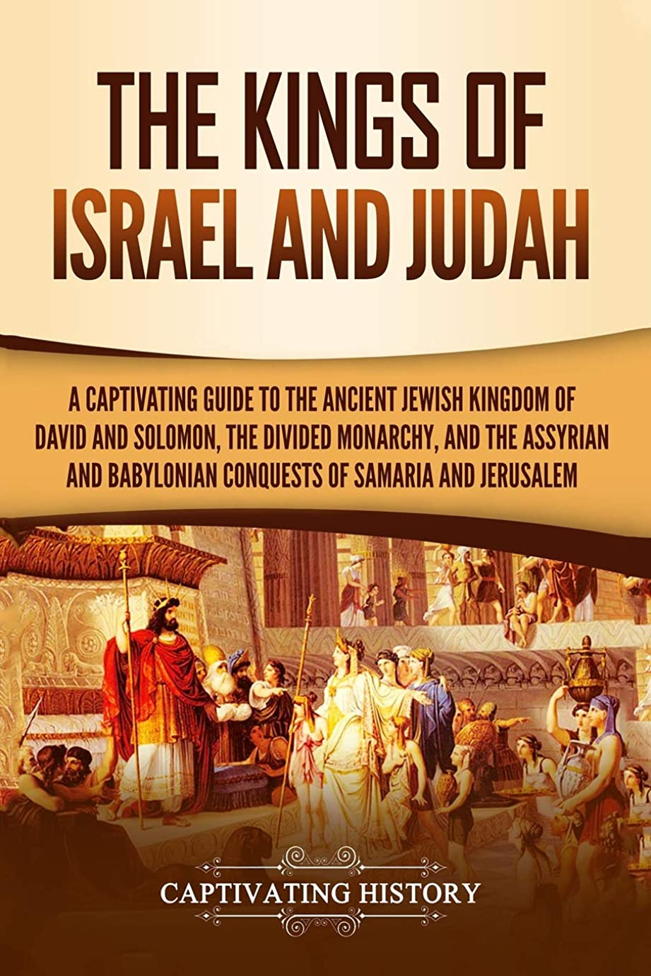 精査するマーチャンダイジング兵士The Kings of Israel and Judah: A Captivating Guide to the Ancient Jewish Kingdom of David and Solomon, the Divided Monarchy, and the Assyrian and Babylonian Conquests of Samaria and Jerusalem