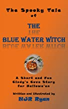 Cindy's Cove: The Blue Water Witch: A fun and spooky tale for Hallowe'en (The Cindy's Cove Series Volume 1)