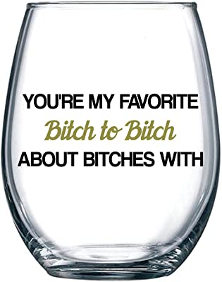 You're My Favorite Bitch to Bitch About Bitches with   Funny BFF Birthday Gift Idea   Girls Bachelorette Party Presents   Best Friend Women   15 oz Dishwasher Safe Stemless Wine Glass