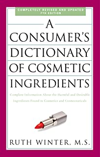 A Consumer's Dictionary of Cosmetic Ingredients, 7th Edition: Complete Information About the Harmful and Desirable Ingredi...