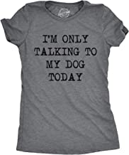 Womens Only Talking to My Dog Today Funny Shirts Dog Lovers Novelty Cool T Shirt