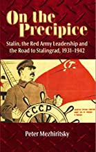 On the Precipice: Stalin, the Red Army Leadership and the Road to Stalingrad, 1931-1942