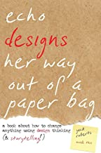 Echo Designs Her Way Out of a Paper Bag: a book about how to change anything using design thinking (& storytelling!) (Narrative Design)