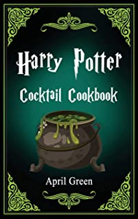 Harry Potter Cocktail Cookbook: 40 Amazing and Extraordinary Drink Recipes Inspired By The Wizarding World Of Harry Potter.