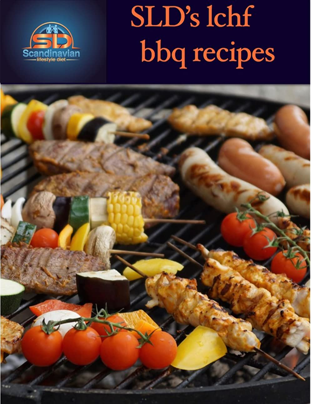 Scandinavian lifestyle diets LCHF low carb high fat  bbq weight loss recipes: Mouthwatering sides, sauces and dressing to go with your grilled meat, fish ... high fat recipes Book 1) (English Edition)