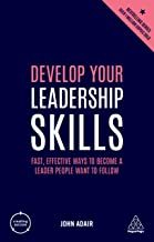 Develop Your Leadership Skills: Fast, Effective Ways to Become a Leader People Want to Follow (Creating Success Book 76)