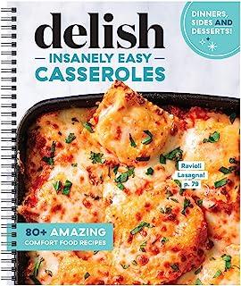 Delish Insanely Easy Casseroles - 80+ Amazing Comfort Food Recipes