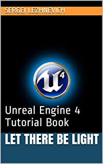 Let There Be Light: Unreal Engine 4 Tutorial Book (Essentials 1)