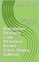 European Privacy Law Practice Exam - Case Study Edition: By Jasper Jacobs, CIPP/E, CIPP/US, CIPM, CIPT (English Edition)