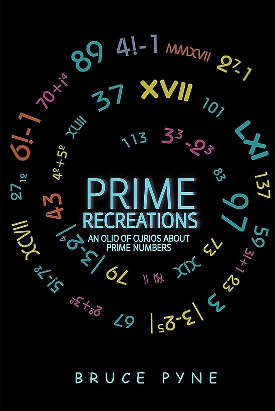 運命的な地域のシダPrime Recreations: An Olio of Curios about Prime Numbers (English Edition)