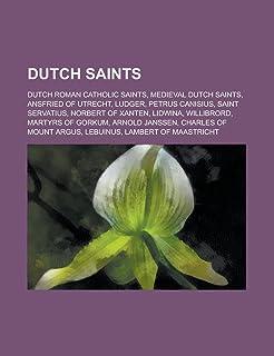 Dutch Saints: Dutch Roman Catholic Saints, Medieval Dutch Saints, Ansfried of Utrecht, Ludger, Petrus Canisius, Saint Serv...