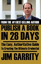 Publish A Book In 28 Days: The Easy, Authoritative Guide To Creating The Ultimate Credential