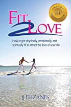 Fit 2 Love: How to Get Physically, Emotionally and Spiritually Fit to Attract the Love of Your Life