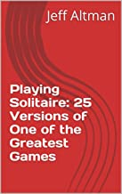 Playing Solitaire: 25 Versions of One of the Greatest Games