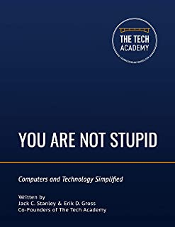 You Are Not Stupid: Computers and Technology Simplified