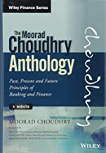 The Moorad Choudhry Anthology, + Website: Past, Present and Future Principles of Banking and Finance (Wiley Finance)