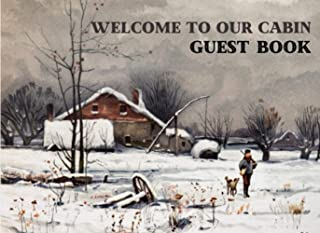 Welcome To Our Cabin Guest Book: Rustic Cottage Guest Book/ Vacation Rental Cabin Guest Book/ Mountain Guest House Book/ C...